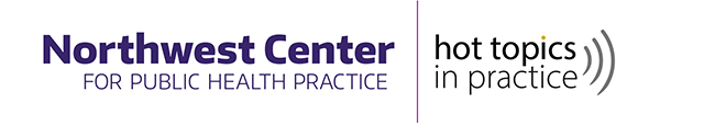 Logos for the Northwest Center for Public Health Practice and the Hot Topics webinar series